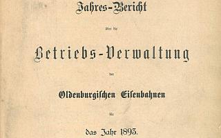 1893 - Jahresbericht über die Betriebsverwaltung der Oldenburgischen Eisenbahnen